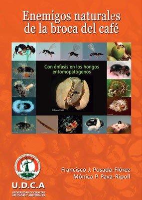 Enemigos naturales de la broca del café: con énfasis en hongos entomopatógenos