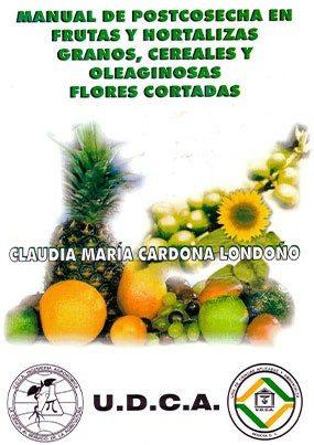 Manual de Postcosecha en frutas y hortalizas, granos, cereales y oleaginosas, flores cortadas